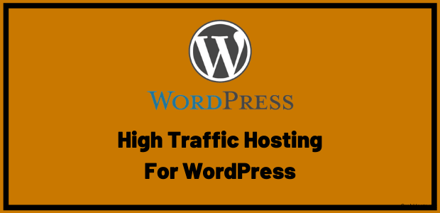 Best High Traffic Hosting For WordPress Sites